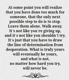 What is truly yours will eventually be yours, and what is not, no matter how hard you try, will never be.
