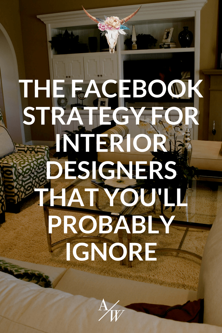 The Facebook Strategy For Interior Designers That You Ll Probably