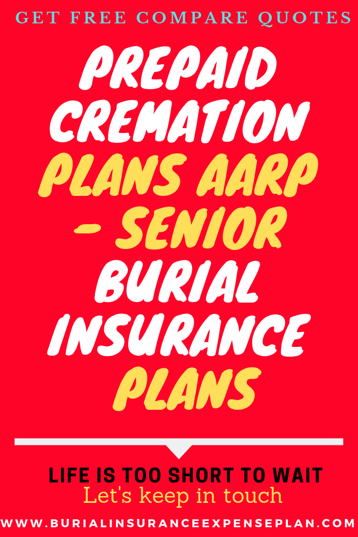 Prepaidcremation Plans Aarp Senior Burialinsurance Plans