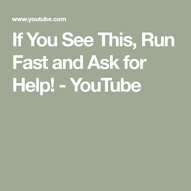 If You See This Run Fast And Ask For Help Youtube How To Run Faster Ask For Help Running