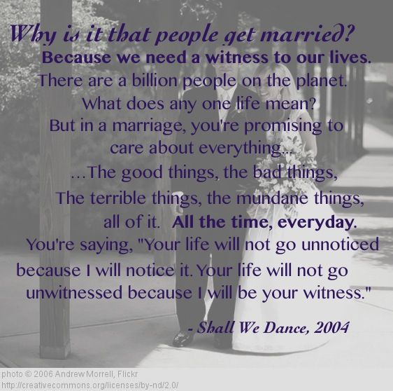 A Witness To Our Lives Why People Get Married Quotes Sayings