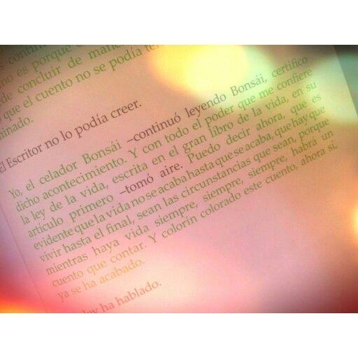 """""""La vida no se acaba hasta que se acaba..."""" Y colorin colorado este cuento aun no se ha acabado. Odyn Dupeyron"""