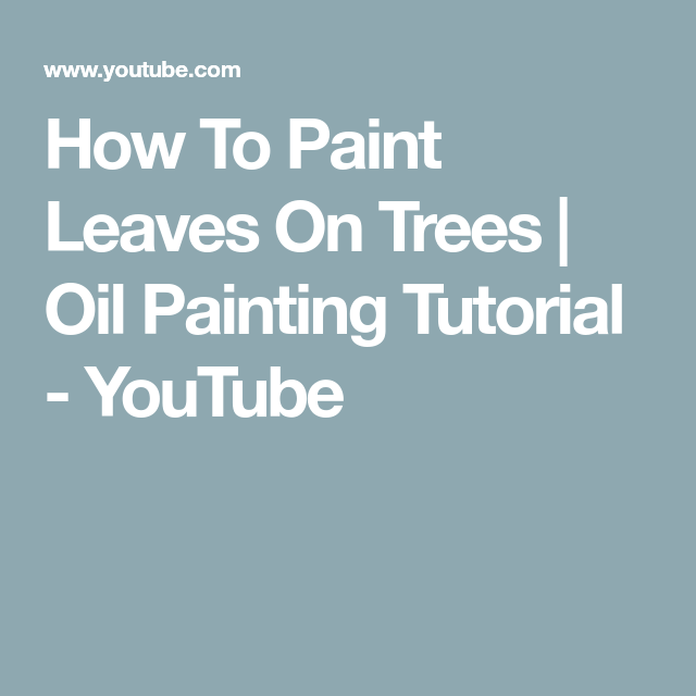 How To Paint Leaves On Trees Oil Painting Tutorial Youtube Painted Leaves Oil Painting Techniques Tree Oil