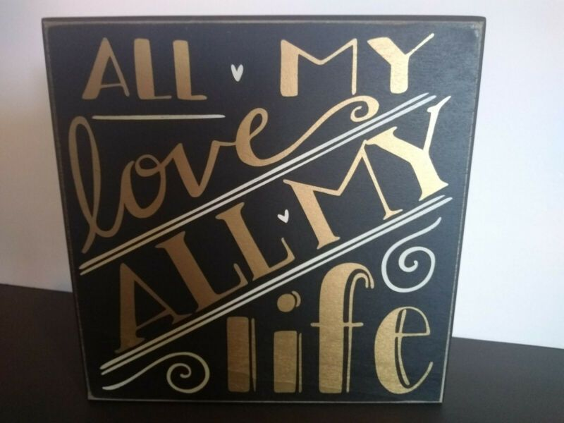 Wood Sign Sayings All My Love All My Life In 2020 Wood Signs Sayings Sign Quotes Wood Signs