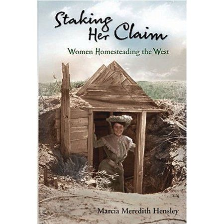 Staking Her Claim : Women Homesteading the West