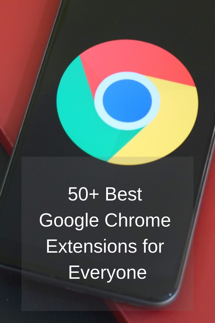 50+ Best Google Chrome Extensions for Everyone Google