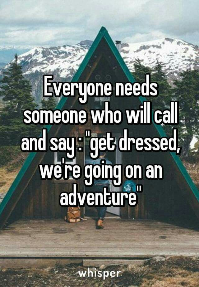 Get dressed where going on an adventure. I need this but ...
