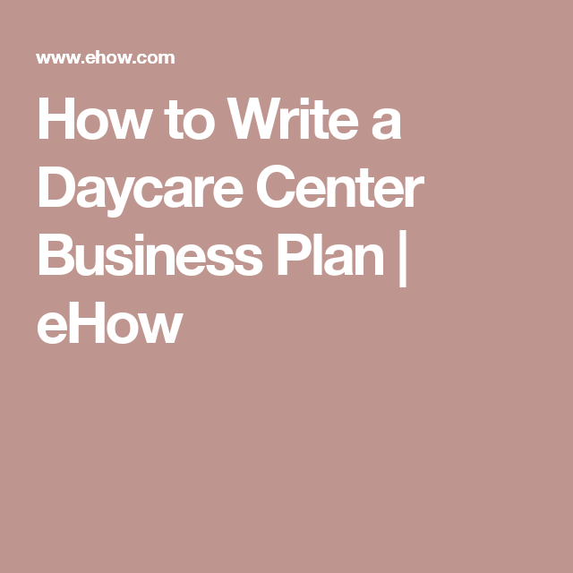 How To Write A Daycare Center Business Plan  Ehow  The Daycare