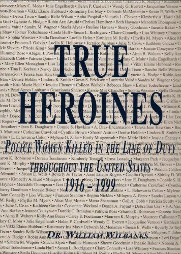 True Heriones: Police Women Killed in the Line of Duty Throughout the United States 1916 – 1999 (Limited) Limited edition by Wilbanks, William (2000) Hardcover