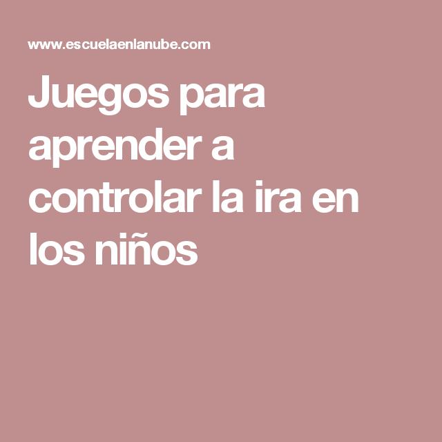 Juegos para aprender a controlar la ira en los niños | Baja ...