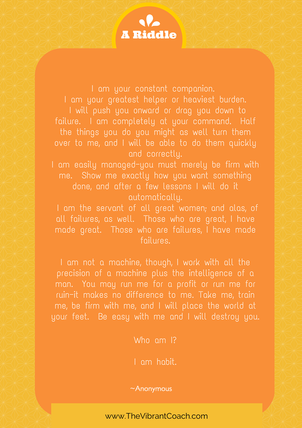 I am your constant companion. I am your greatest helper or heaviest burden. I will push you onward or drag you down to failure. I am completely at your command. Half the things you do you might as well turn them over to me, and I will be able to do them quickly and correctly...