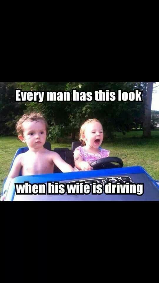 my mom has that look on her face when my dad is driving actually