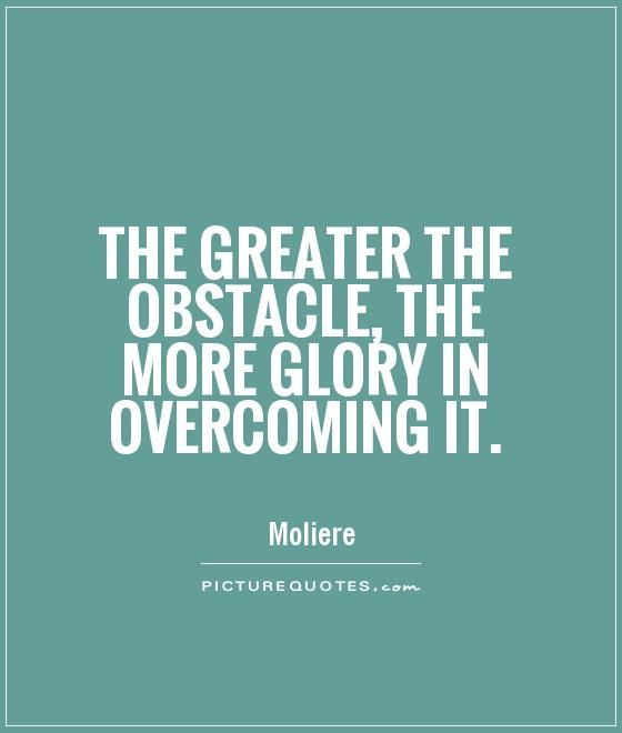 Overcoming Obstacles Quotes Magnificent The Greater The Obstacle The More Glory In Overcoming Itpicture
