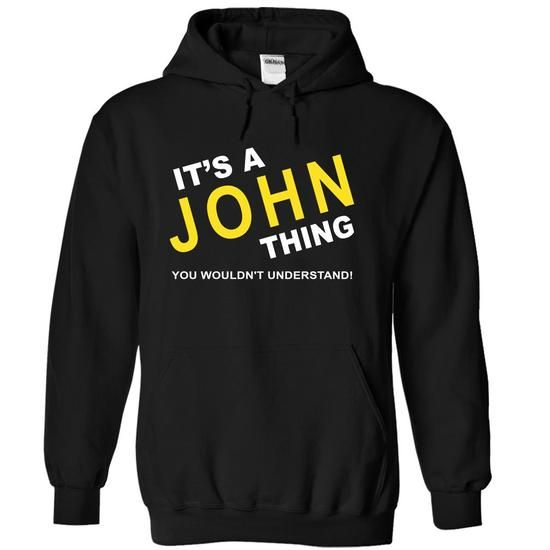 Its A John Thing - #basic tee #floral sweatshirt. LIMITED TIME PRICE => https://www.sunfrog.com/Names/Its-A-John-Thing-wcjmq-Black-5083361-Hoodie.html?68278