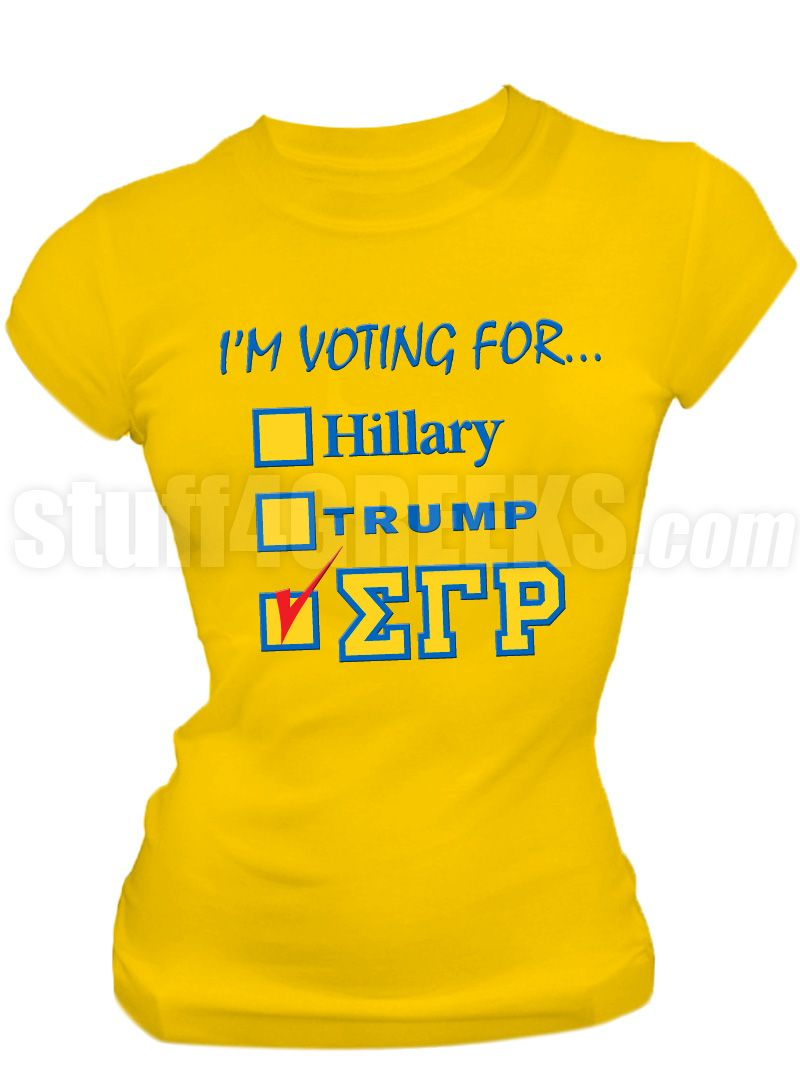 I'm voting for Sigma Gamma Rho screen printed election t-shirt