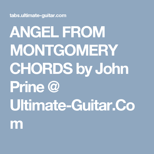 Angel From Montgomery Chords By John Prine Ultimate Guitar