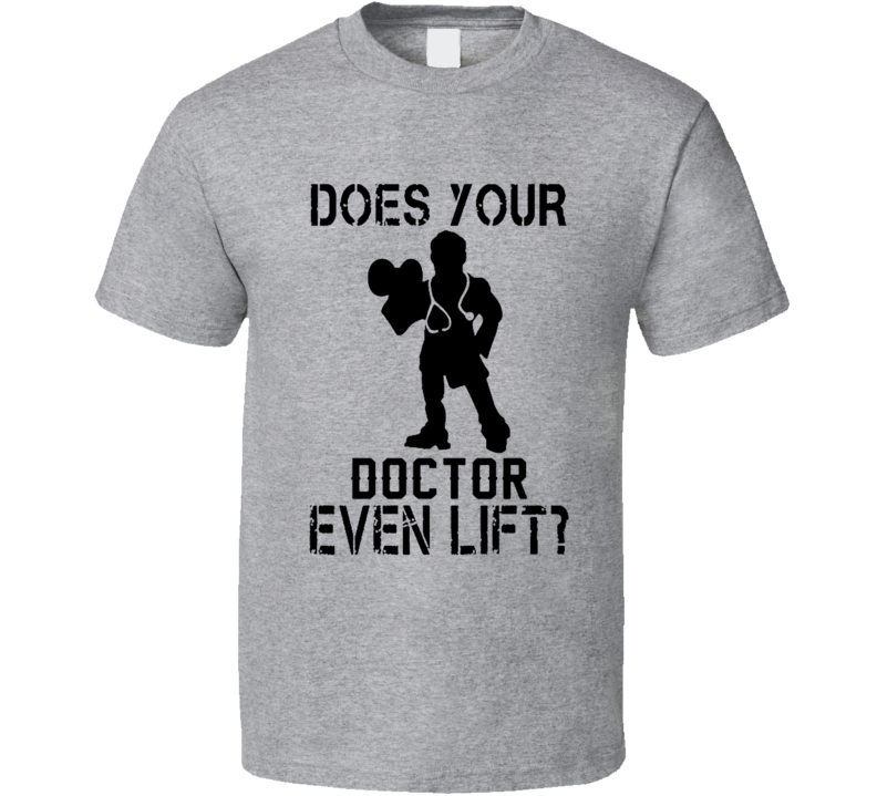 Does Your Doctor Even Lift Funny T Shirt | Silhouette | Pinterest ...