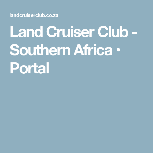 Land Cruiser Club - Southern Africa • Portal