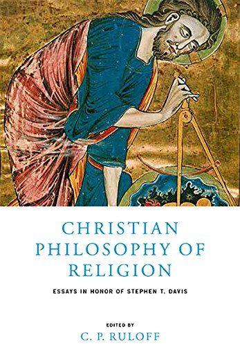 Christian Philosophy of Religion Essays in Honor of Stephen T