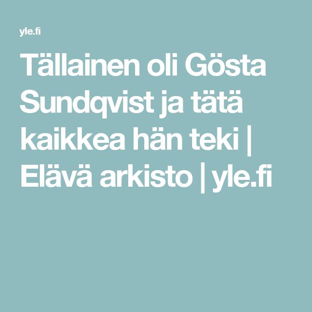 Tällainen oli Gösta Sundqvist ja tätä kaikkea hän teki   Elävä arkisto   yle.fi