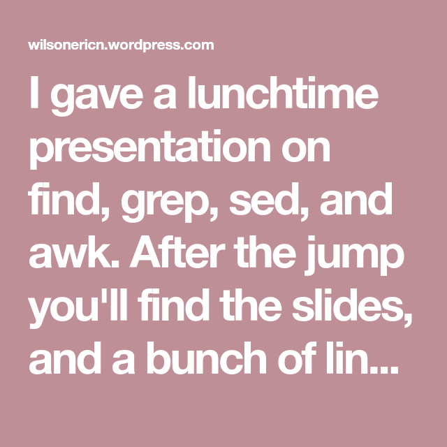 find, grep, sed, and awk  | OS | Geek stuff, Ibm a Presentation