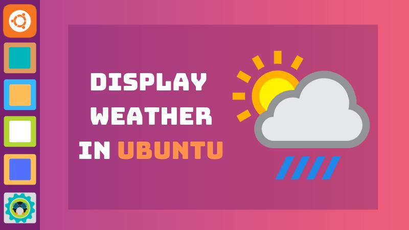 How to Display Weather Information in Ubuntu 18 04 | Ubuntu