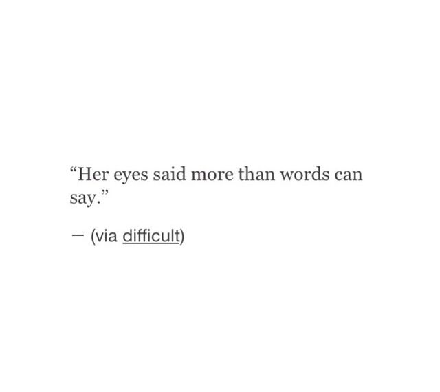 Eyes Say More Than Words Can Say Words More Than Words Sayings