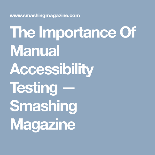 The Importance Of Manual Accessibility Testing Smashing Magazine Smashing Magazine Manual Access