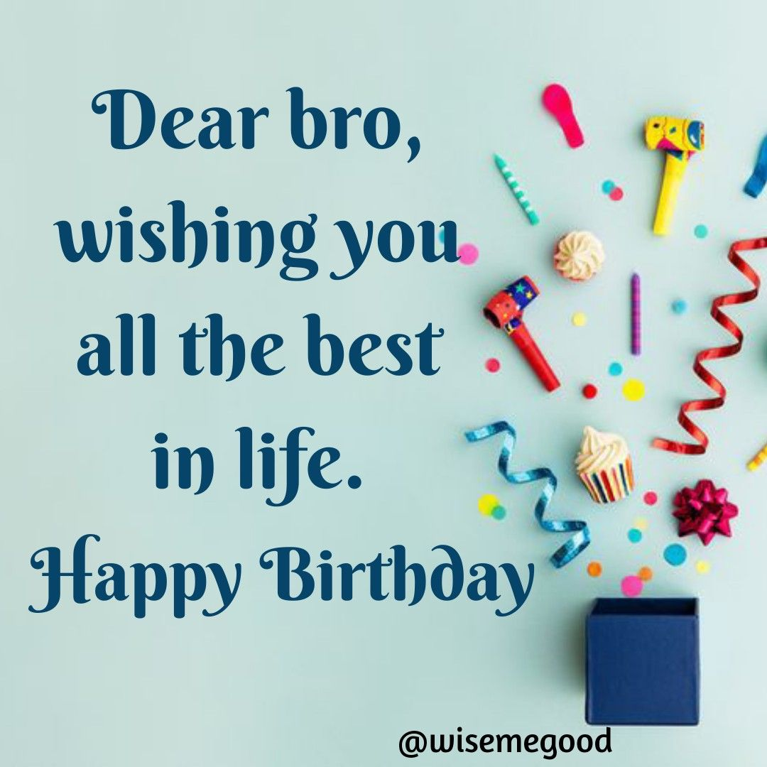 Happy Birthday Wishes For Brother Birthday Wishes For Brother Happy Birthday Brother Quotes Happy Birthday Wishes For Him
