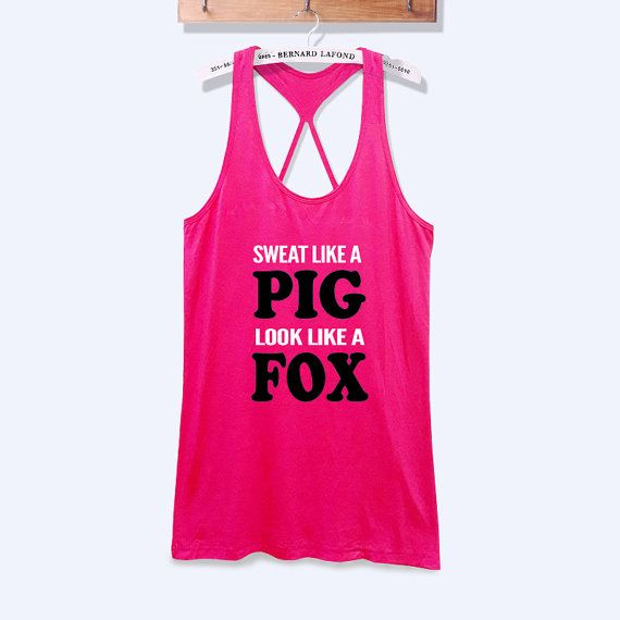 Sweat like a pig look like a fox work out tank top women fitness shirt with print -276 on Etsy, $22.00