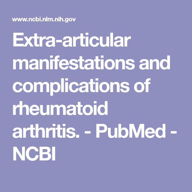 Extra Articular Manifestations And Complications Of Rheumatoid Arthritis Pubmed Ncbi Rheumatoid Arthritis Arthritis Manifestation