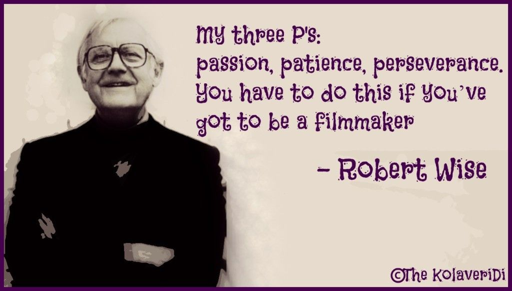 My Three Ps   Passion, Patience, Perseverance. You Have To Do This If  Youu0027ve Got To Be A Filmmaker.   Robert Wise Quotes