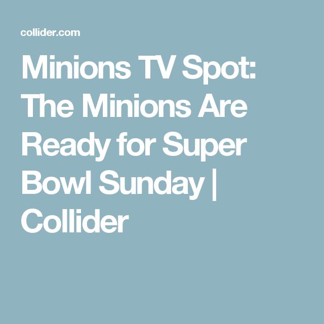 Minions TV Spot: The Minions Are Ready for Super Bowl Sunday   Collider