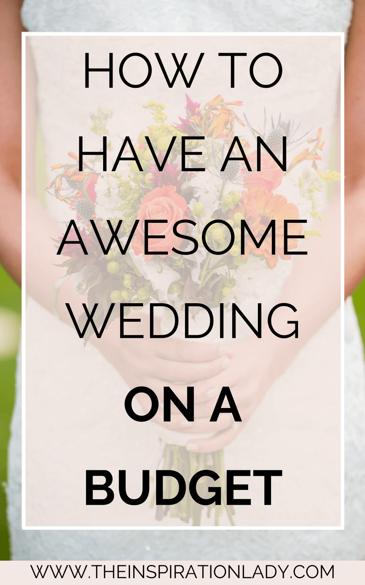 how to have an awesome wedding on a budget marriage pinterest
