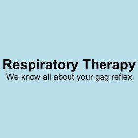 Gag Reflex Respiratory Respiratory Therapy Humor Respiratory Therapist Humor Respiratory Therapy