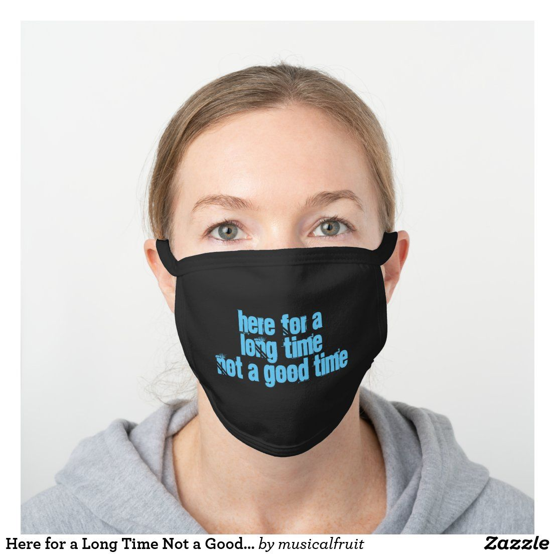 Here For A Long Time Not A Good Time Funny Mask Zazzle Com Mask Face Mask Fashion Face Mask