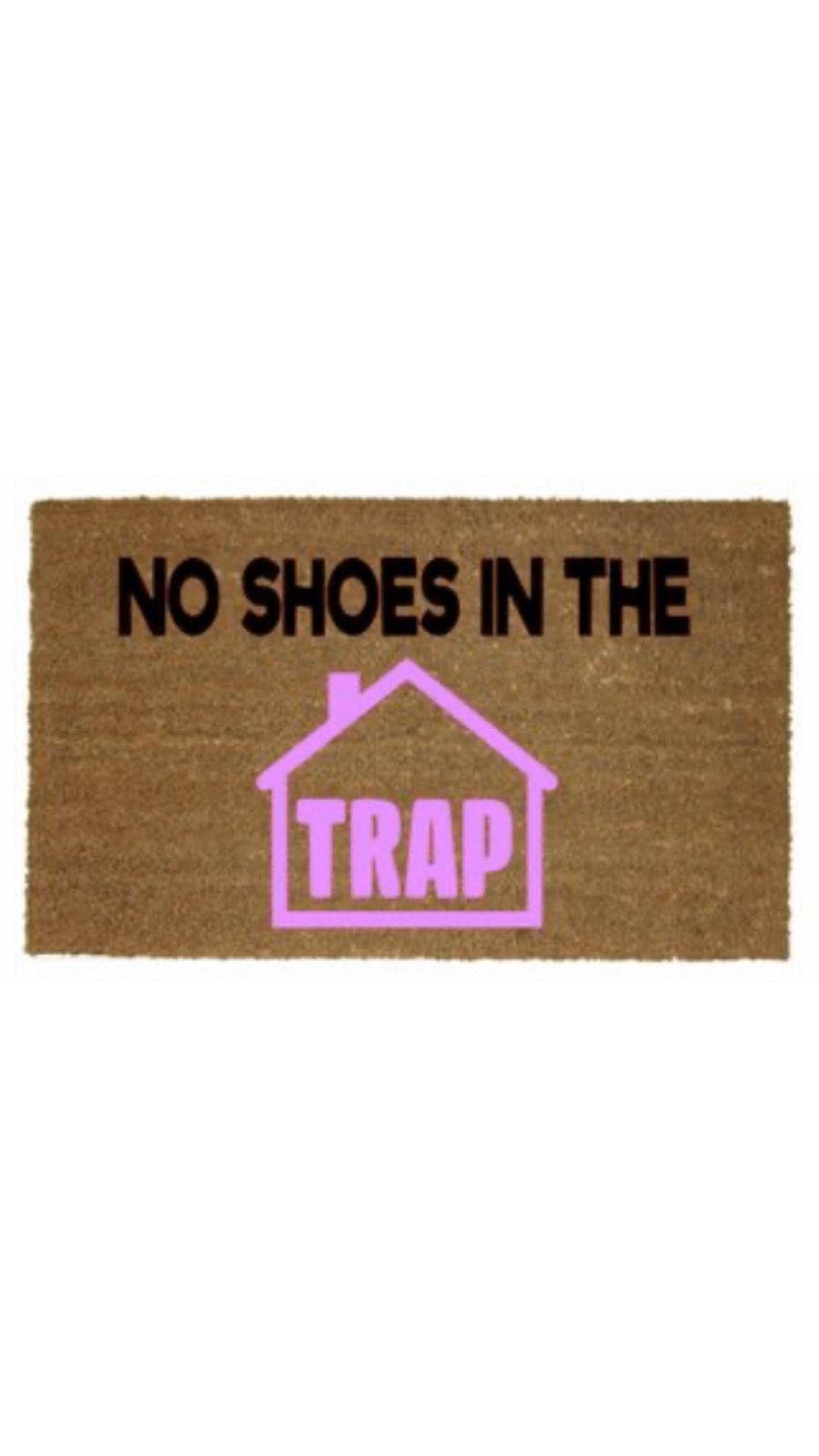 No Shoes In The Trap House Mat Cute Door Mats House Warming Gifts Porch Decorating