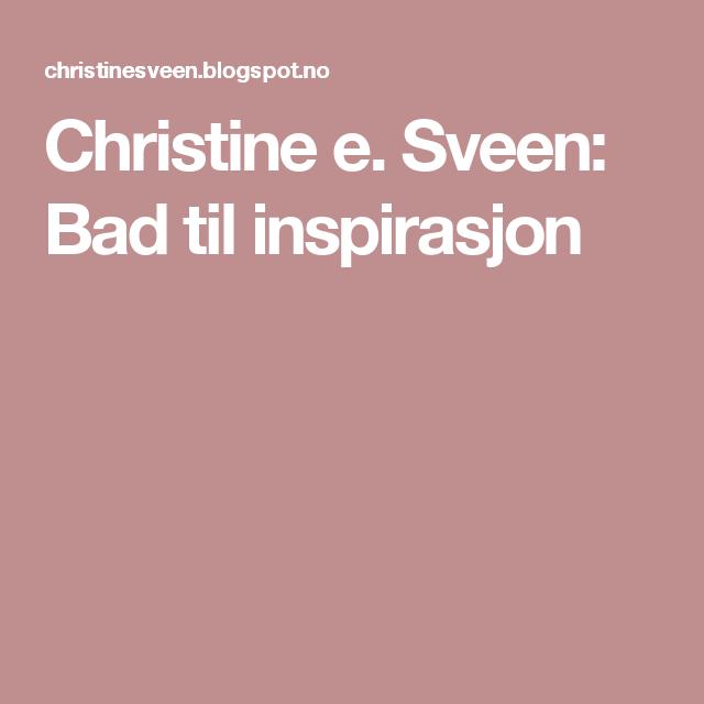 Christine e. Sveen: Bad til inspirasjon