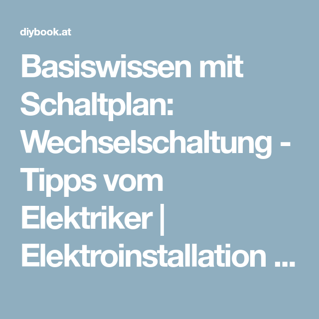 Basiswissen mit Schaltplan: Wechselschaltung   Elektrisch ...