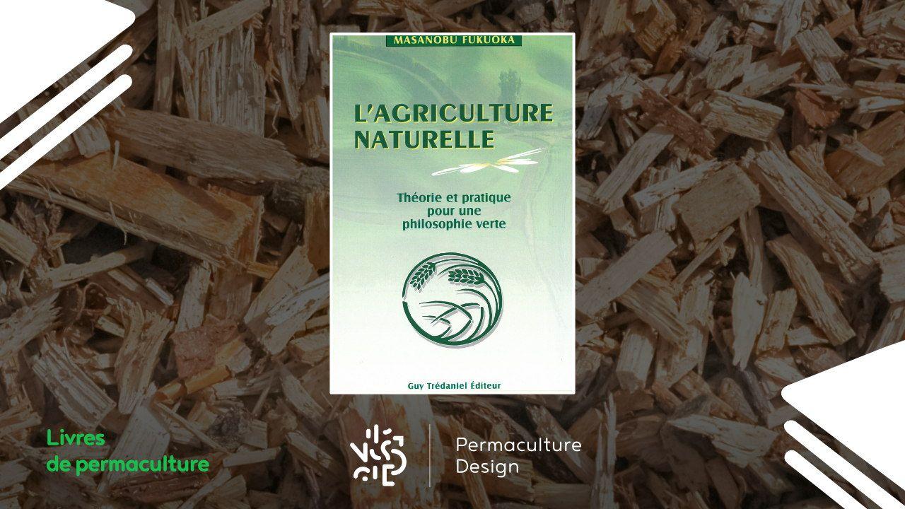 Livre L'agriculture naturelle, théorie et pratique pour