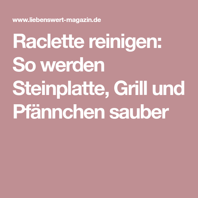 Raclette Reinigen Steinplatte Grill Und Pfannchen Saubern Steinplatten Reinigen Und Steine