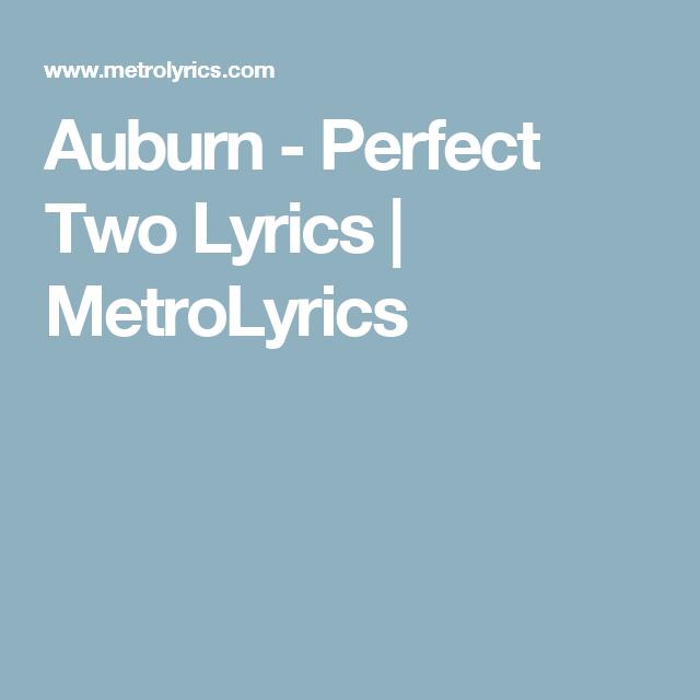 Auburn Perfect Two Lyrics Metrolyrics Lyrics Pinterest Auburn