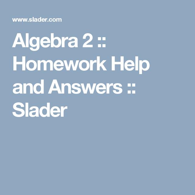 Algebra 2 homework help slader