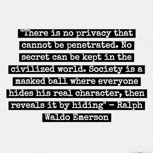 """There is no #privacy that cannot be penetrated. No secret can be kept in the civilized world. Society is a masked ball where everyone hides his real character, then reveals it by hiding"" - #RalphWaldoEmerson #burnerapp"