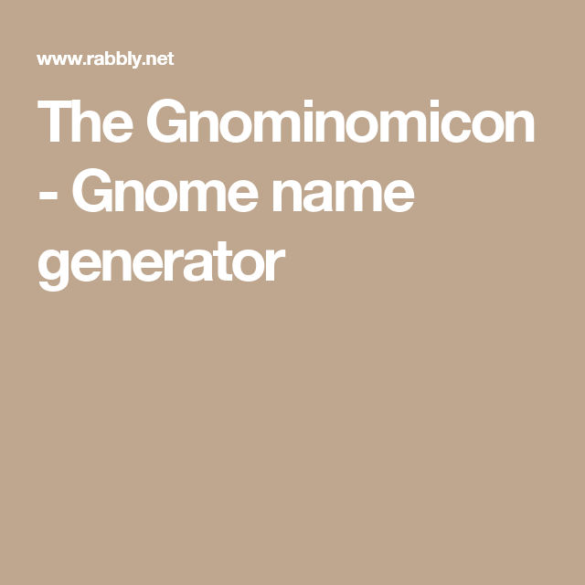 The Gnominomicon - Gnome name generator | Gnome World | Gnome name
