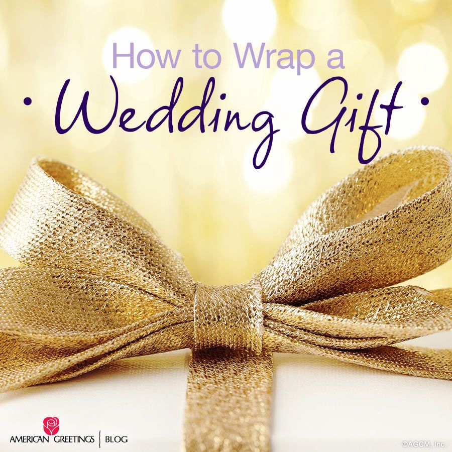 How to Wrap a Wedding Gift (in style!) - American Greetings | Gift ...