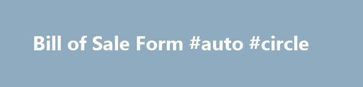 Bill of Sale Form #auto #circle   autosremmont/bill-of