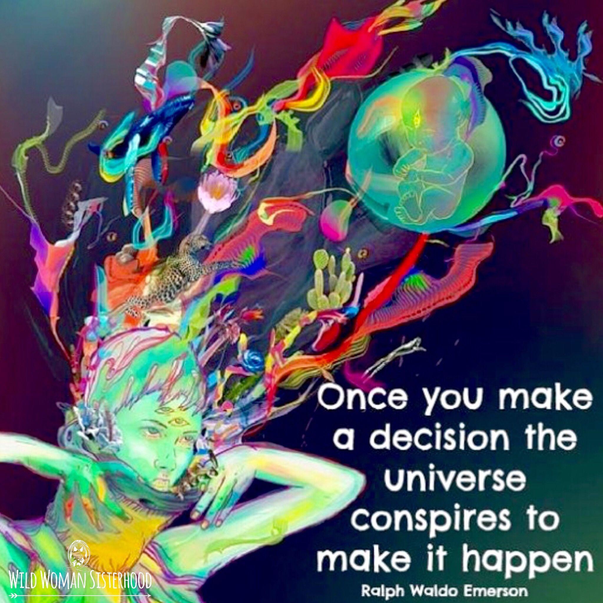 Once you make a decision the universe conspires to make it happen.. ~ Ralph Waldo Emerson WILD WOMAN SISTERHOODॐ