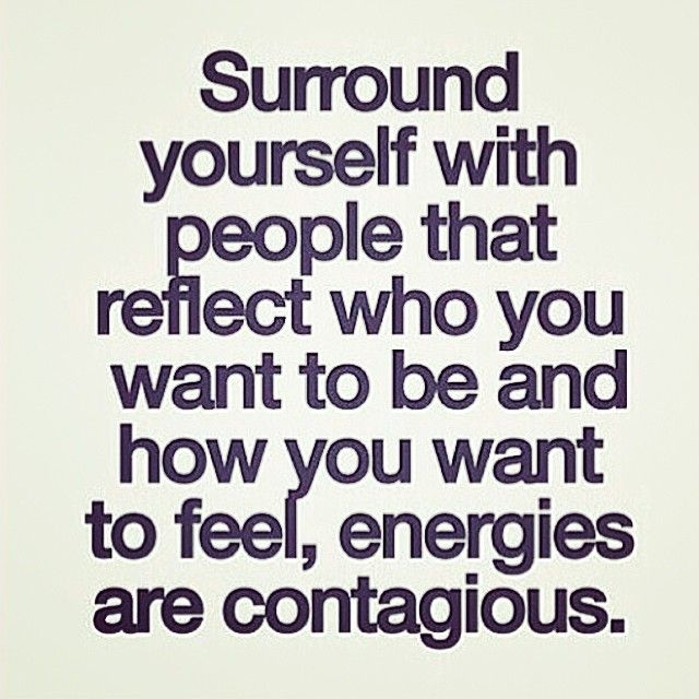 """""""Energies are contagious.."""""""