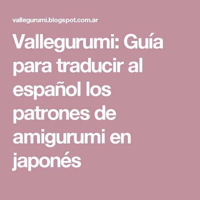 Vallegurumi: Guía para traducir al español los patrones de amigurumi ...